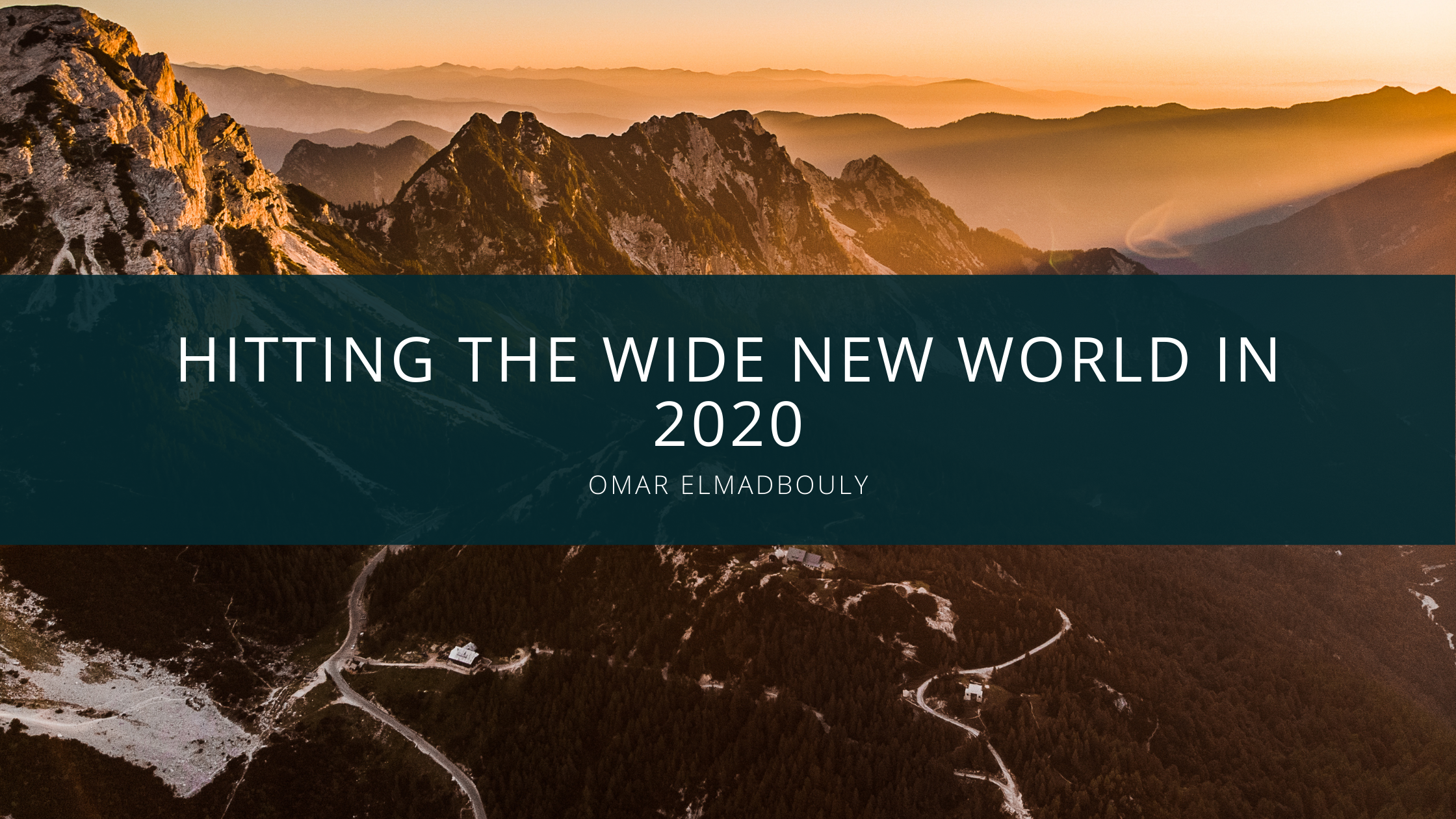 Hitting the Wide New World in 2020