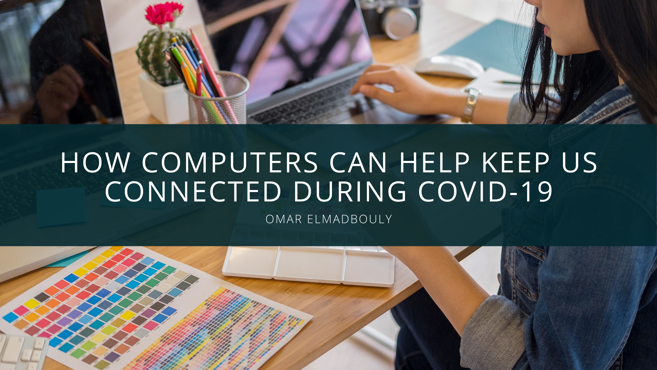 Omar Elmadbouly Examines How Computers Can Help Keep Us Connected During Covid-19